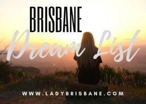 Brisbane Dream List